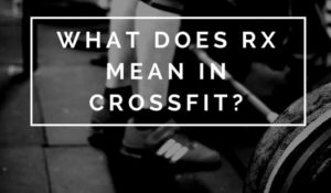 "What ""RX"" REALLY means in CrossFit"